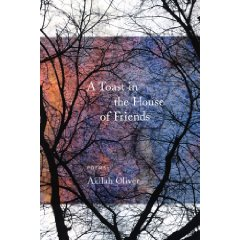 A TOAST IN THE HOUSE OF FRIENDS by Akilah Oliver (2009 Coffee House Press)