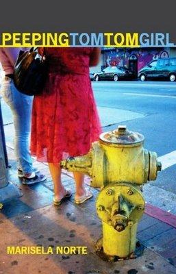 PEEPING TOM TOM GIRL by Marisela Norte (2008 Sunbelt Publications)