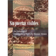 SIN PUERTAS VISIBLES: AN ANTHOLOGY OF CONTEMPORARY POETRY BY MEXICAN WOMEN edited by Jen Hofer (2003 University of Pittsburgh)