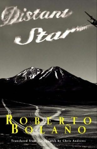 Distant Star by Roberto Bolano, 2004, New York: New Directions Press