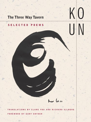 The Three Way Tavern: Selected Poems, by Ko Un, 2006, Berkeley: University of California Press